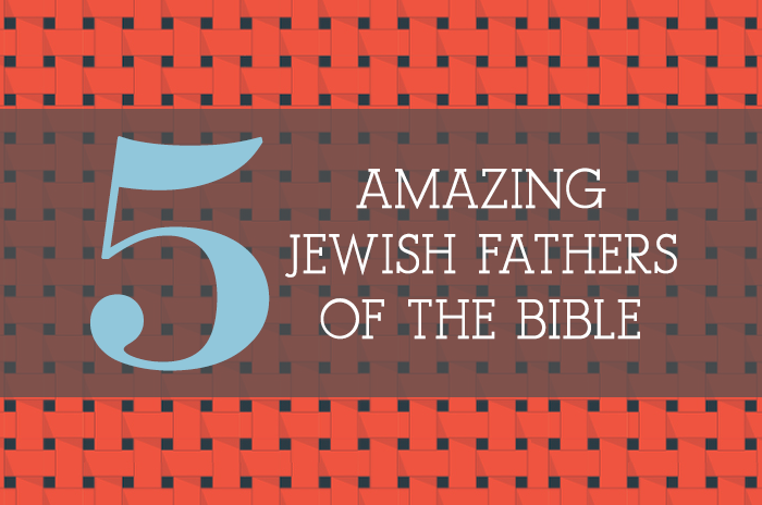 Five Amazing Jewish Fathers of the Bible