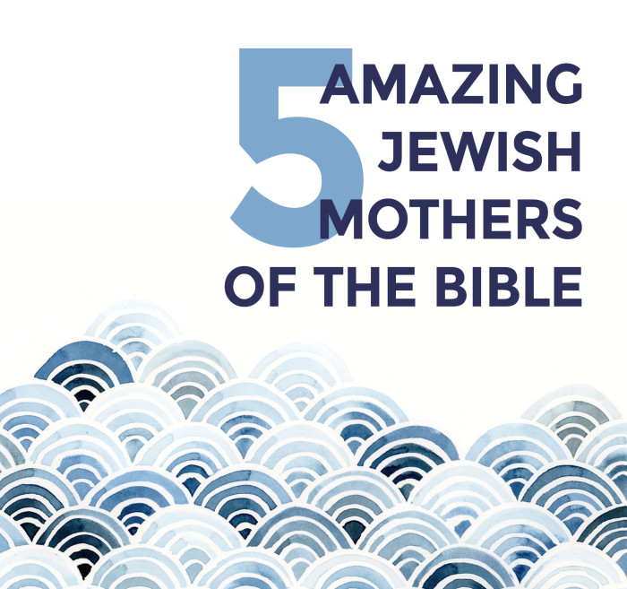 5 Amazing Jewish Mothers of the Bible