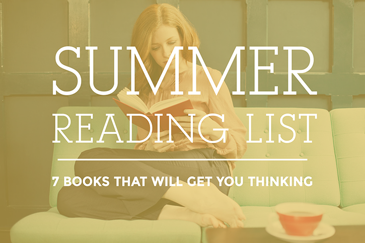Summer Reading List 7 Books That Will Get You Thinking