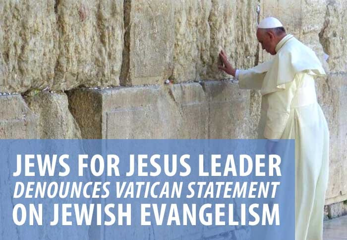 Jews for Jesus leader denounces vatican statement on Jewish evangelism.
